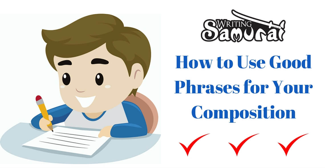how to use good phrases for composition writing the writing samurai how to use good phrases for composition writing